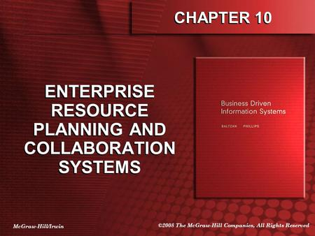 McGraw-Hill/Irwin ©2008 The McGraw-Hill Companies, All Rights Reserved CHAPTER 10 ENTERPRISE RESOURCE PLANNING AND COLLABORATION SYSTEMS.