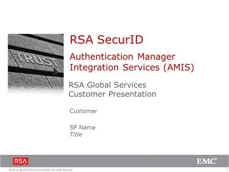 1© Copyright 2012 EMC Corporation. All rights reserved. Authentication Manager Integration Services (AMIS) RSA Global Services Customer Presentation SP.