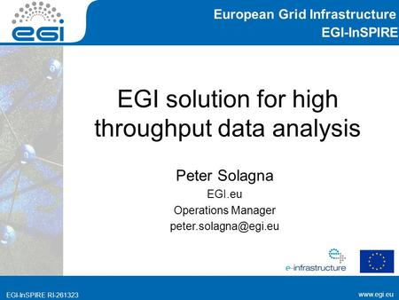 EGI-InSPIRE RI EGI-InSPIRE  EGI-InSPIRE RI EGI solution for high throughput data analysis Peter Solagna EGI.eu Operations.