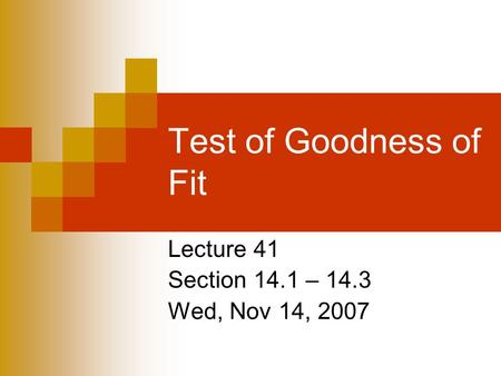 Test of Goodness of Fit Lecture 41 Section 14.1 – 14.3 Wed, Nov 14, 2007.