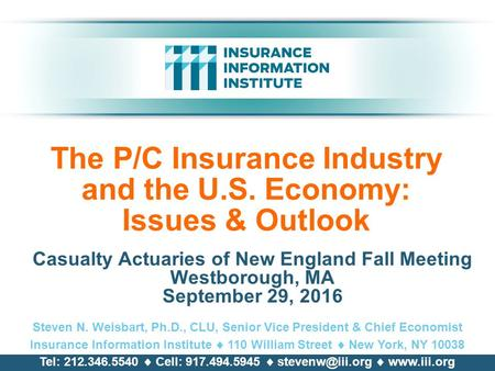 The P/C Insurance Industry and the U.S. Economy: Issues & Outlook Casualty Actuaries of New England Fall Meeting Westborough, MA September 29, 2016 Steven.