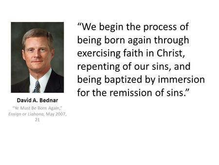 """We begin the process of being born again through exercising faith in Christ, repenting of our sins, and being baptized by immersion for the remission."