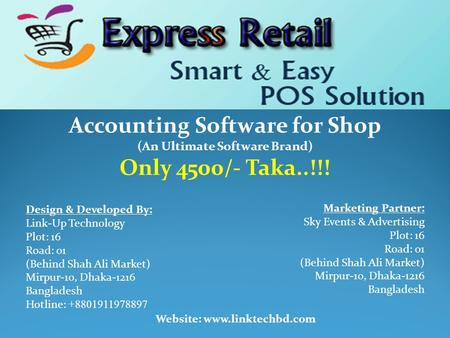 Accounting Software for Shop (An Ultimate Software Brand) Only 4500/- Taka..!!! Design & Developed By: Link-Up Technology Plot: 16 Road: 01 (Behind Shah.