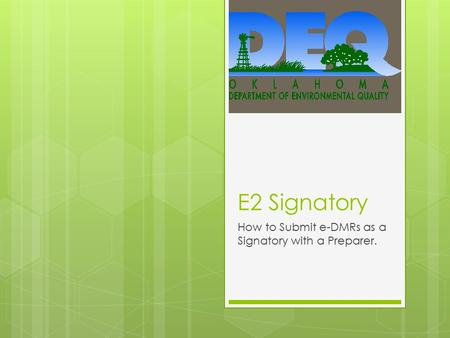 E2 Signatory How to Submit e-DMRs as a Signatory with a Preparer.