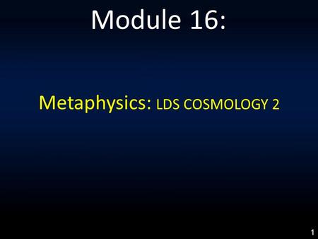 Metaphysics: LDS COSMOLOGY 2 Module 16: 1. LDS COSMOLOGY 1: An Everlasting Covenant Made In Heaven 2: Differentiating Holy <strong>Ghost</strong> & Holy <strong>Spirit</strong> 3: God's.