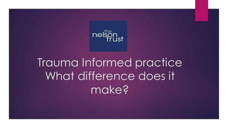 Trauma Informed practice What difference does it make? FACILITATOR: KIRSTY TATE.