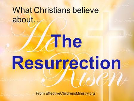 What Christians believe about… The Resurrection From EffectiveChildrensMinistry.org.