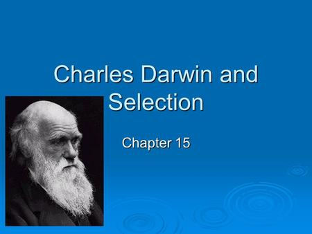Charles Darwin and Selection Chapter 15. Charles Darwin  Born in England on February 12, 1809—the same day as Abraham Lincoln  In 1831, set sail from.