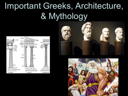 Important Greeks, Architecture, & Mythology. Greek Philosophers Many Greek philosophers questioned events thought to be caused by the gods Rather they.