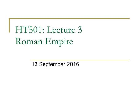HT501: Lecture 3 Roman Empire 13 September Introduction Summary of Roman Political History Roman Society Religion in Roman Empire Roman 'sports'