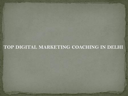 TOP DIGITAL MARKETING COACHING IN DELHI. 1.Edu Pristine Address: 44, 3rd Floor, Regal Complex, Connaught Place, Delhi – Contact no :
