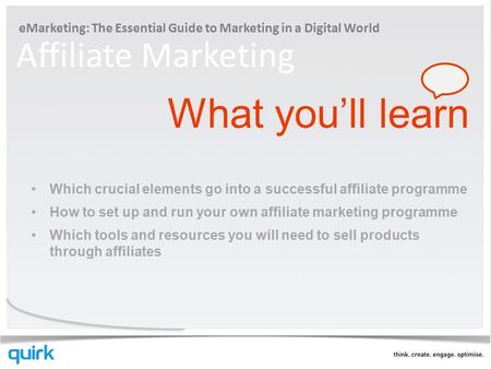 EMarketing: The Essential Guide to Marketing in a Digital World Affiliate Marketing What you'll learn Which crucial elements go into a successful affiliate.
