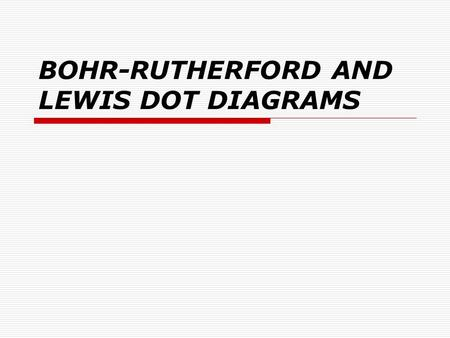 BOHR-RUTHERFORD AND LEWIS DOT DIAGRAMS. BOHR-RUTHERFORD DIAGRAMS A Bohr-Rutherford diagram is a simplified representation of an element. It is a simple.