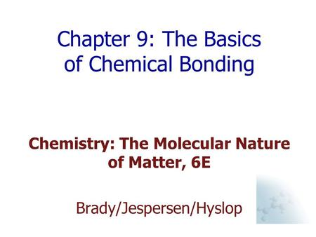 Chapter 9: The Basics of Chemical Bonding Chemistry: The Molecular Nature of Matter, 6E Brady/Jespersen/Hyslop.