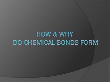 "Chemical Bonds  Atoms bond to become stable ""happy"" – octet rule  When atoms bond they form neutral compounds.  A binary compound is made of 2 elements."