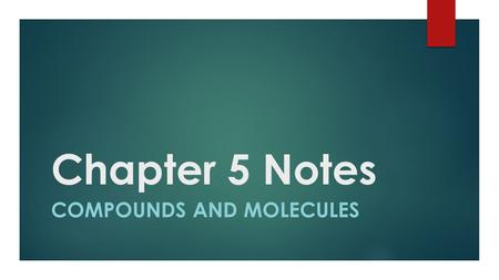 Chapter 5 Notes COMPOUNDS AND MOLECULES. Chemical Formulas  A chemical formula contains atomic symbols and subscripts to show the elements and the number.