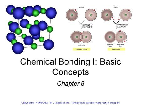 Chemical Bonding I: Basic Concepts Chapter 8 Copyright © The McGraw-Hill Companies, Inc. Permission required for reproduction or display.