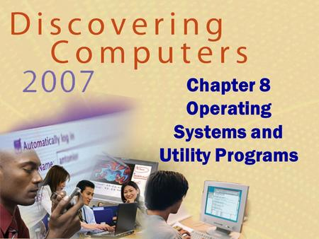 Chapter 8 Operating Systems and Utility Programs.