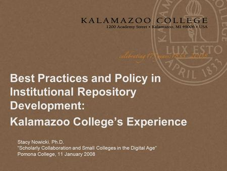 "Best Practices and Policy in Institutional Repository Development: Kalamazoo College's Experience Stacy Nowicki. Ph.D. ""Scholarly Collaboration and Small."