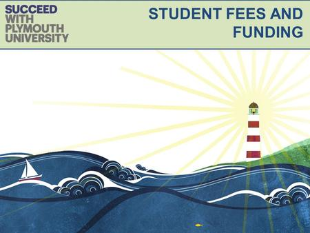 STUDENT FEES AND FUNDING. Provide up to date information regarding 2017 tuition fees Explain what student funding is available to support your university.