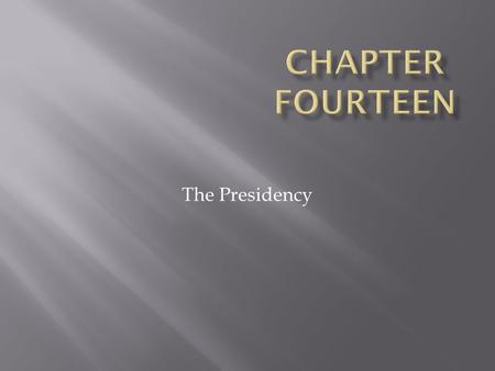 The Presidency. 14 | 2  Presidents may be outsiders; prime ministers are always insiders, chosen by the members of the majority party in parliament.