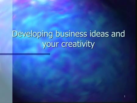 1 Developing business ideas and your creativity. 2 Business Mission Project Process: 1. Idea generation 2. Business Concept Development 3. Business Mission.