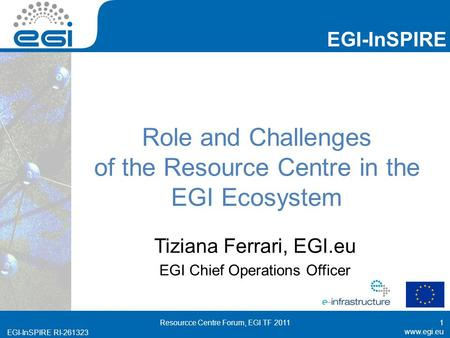 EGI-InSPIRE RI EGI-InSPIRE  EGI-InSPIRE RI Role and Challenges of the Resource Centre in the EGI Ecosystem Tiziana Ferrari,