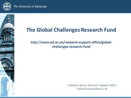 The Global Challenges Research Fund  challenges-research-fund Catherine Burns, Research Support Office.