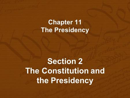 Chapter 11 The Presidency Section 2 The Constitution and the Presidency.