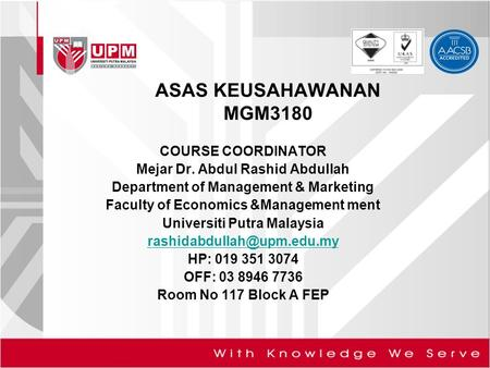 COURSE COORDINATOR Mejar Dr. Abdul Rashid Abdullah Department of Management & Marketing Faculty of Economics &Management ment Universiti Putra Malaysia.