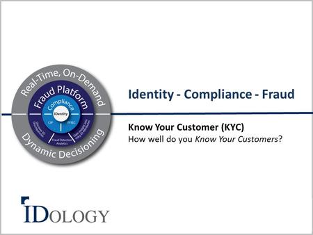 11/16/ Know Your Customer (KYC) How well do you Know Your Customers? Identity - Compliance - Fraud.