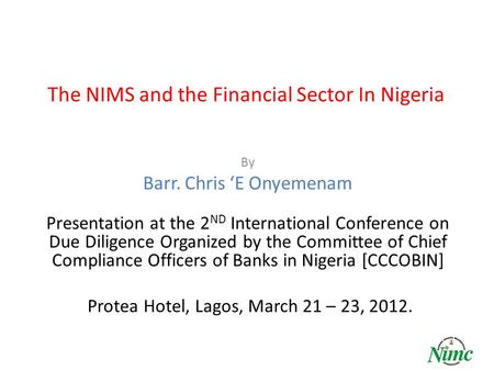The NIMS and the Financial Sector In Nigeria By Barr. Chris 'E Onyemenam Presentation at the 2 ND International Conference on Due Diligence Organized by.