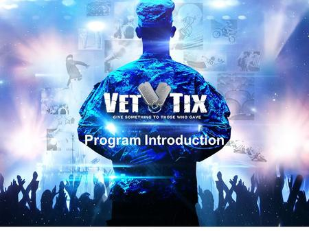 Program Introduction. Veteran Tickets Foundation offers two programs to build memories: Tickets for Troops and Hero's Wish. Give Something to Those Who.