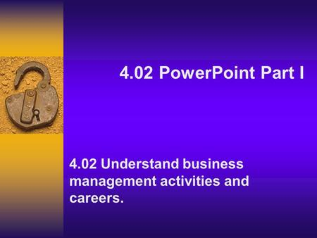 4.02 PowerPoint Part I 4.02 Understand business management activities and careers.