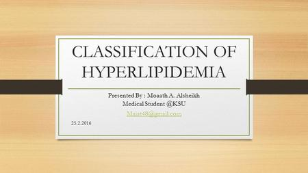 CLASSIFICATION OF HYPERLIPIDEMIA Presented By : Moaath A. Alsheikh Medical