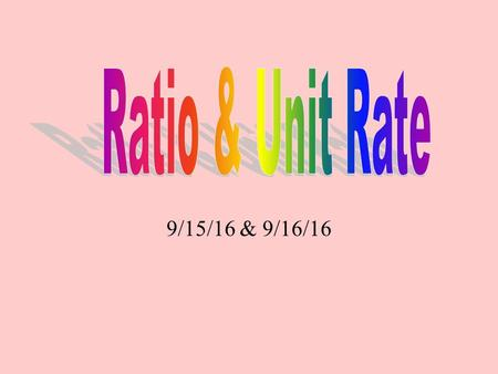 9/15/16 & 9/16/16 A ratio is a comparison of two quantities. A ratio can be written three ways: 3:53/5 3 to 5 BACK.