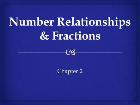 Chapter 2.   prime number  composite number  prime factorization  factor tree  common factor  equivalent fractions  simplest form  multiple 