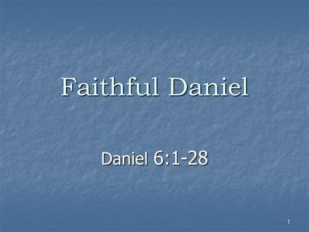 1 Faithful Daniel Daniel 6: THE OLD TESTAMENT  Not Mythical, Ancient Folk Lore, nor is it Fictional Literature, but an ACCOUNT of living people!