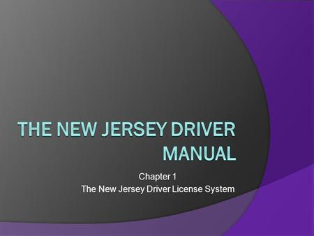 Chapter 1 The New Jersey Driver License System. 6 Point Verification System Provides identification:  1 primary document (birth certificate)  1 secondary.
