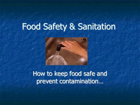 Food Safety & Sanitation How to keep food safe and prevent contamination…