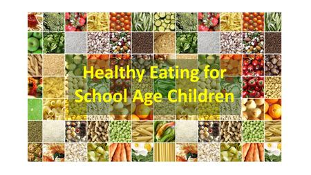 Healthy Eating for School Age Children. What is Healthy Eating & Why is it Important?