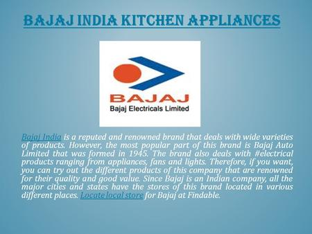 BAJAJ INDIA KITCHEN APPLIANCES Bajaj IndiaBajaj India is a reputed and renowned brand that deals with wide varieties of products. However, the most popular.