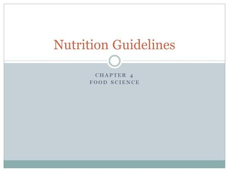 CHAPTER 4 FOOD SCIENCE Nutrition Guidelines. Dietary Reference Intakes Dietary Reference Intakes: (DRI) is a set of nutrient reference values. Can be.