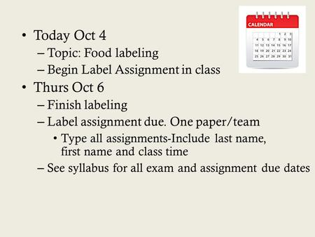 Today Oct 4 – Topic: Food labeling – Begin Label Assignment in class Thurs Oct 6 – Finish labeling – Label assignment due. One paper/team Type all assignments-Include.