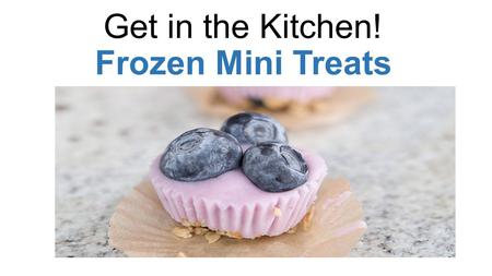 Get in the Kitchen! Frozen Mini Treats. WHAT IS THE STORY BEHIND OUR FOOD ?