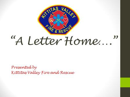"""A Letter Home…."" Presented by Kittitas Valley Fire and Rescue."