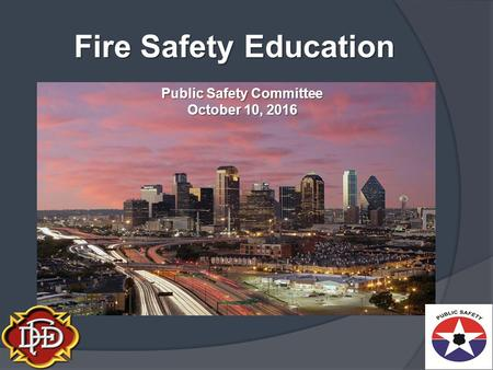 Fire Safety Education Public Safety Committee October 10,