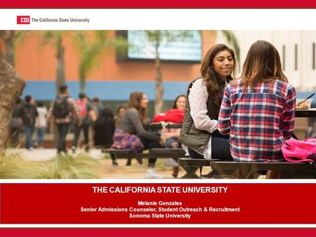 THE CALIFORNIA STATE UNIVERSITY Melanie Gonzales Senior Admissions Counselor, Student Outreach & Recruitment Sonoma State University.