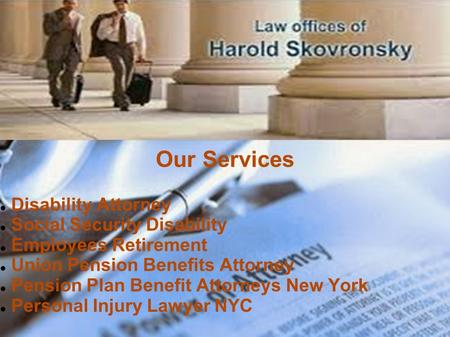 Our Services Disability Attorney Social Security Disability Employees Retirement Union Pension Benefits Attorney Pension Plan Benefit Attorneys New York.