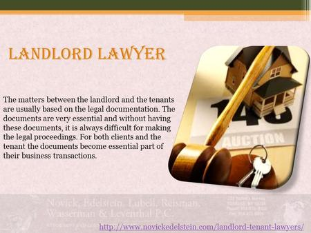 Landlord lawyer  The matters between the landlord and the tenants are usually based on the legal.